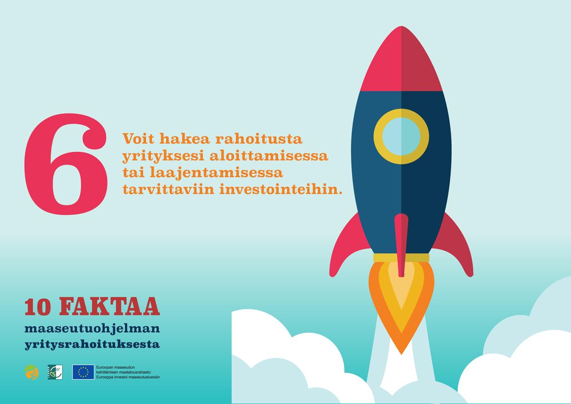 Fakta numero 6. Voit hakea rahoitusta yrityksesi aloittamisessa tai laajentamisessa tarvittaviin investointeihin.